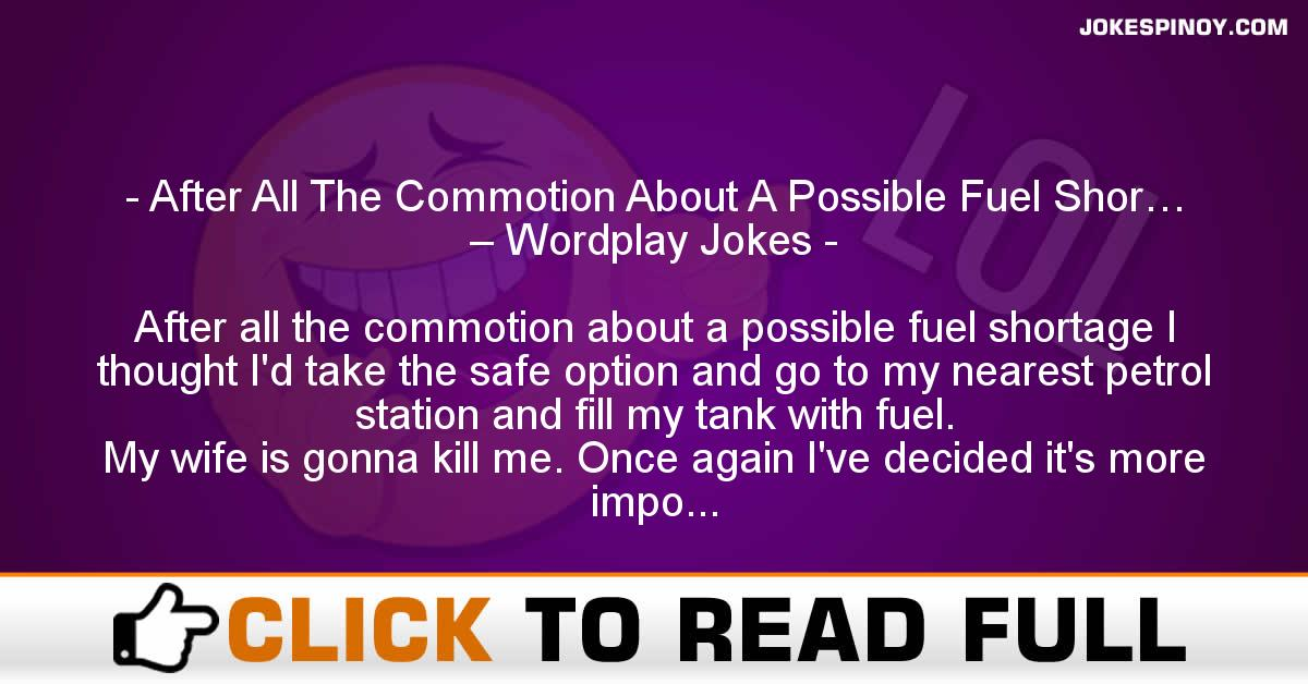 After All The Commotion About A Possible Fuel Shor… – Wordplay Jokes