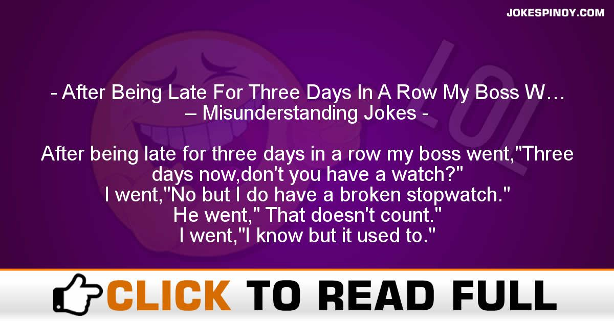 After Being Late For Three Days In A Row My Boss W… – Misunderstanding Jokes