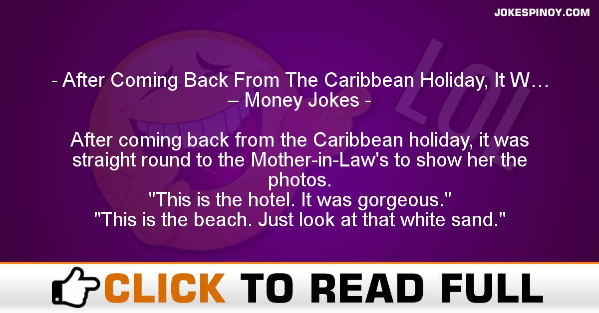 After Coming Back From The Caribbean Holiday, It W… – Money Jokes