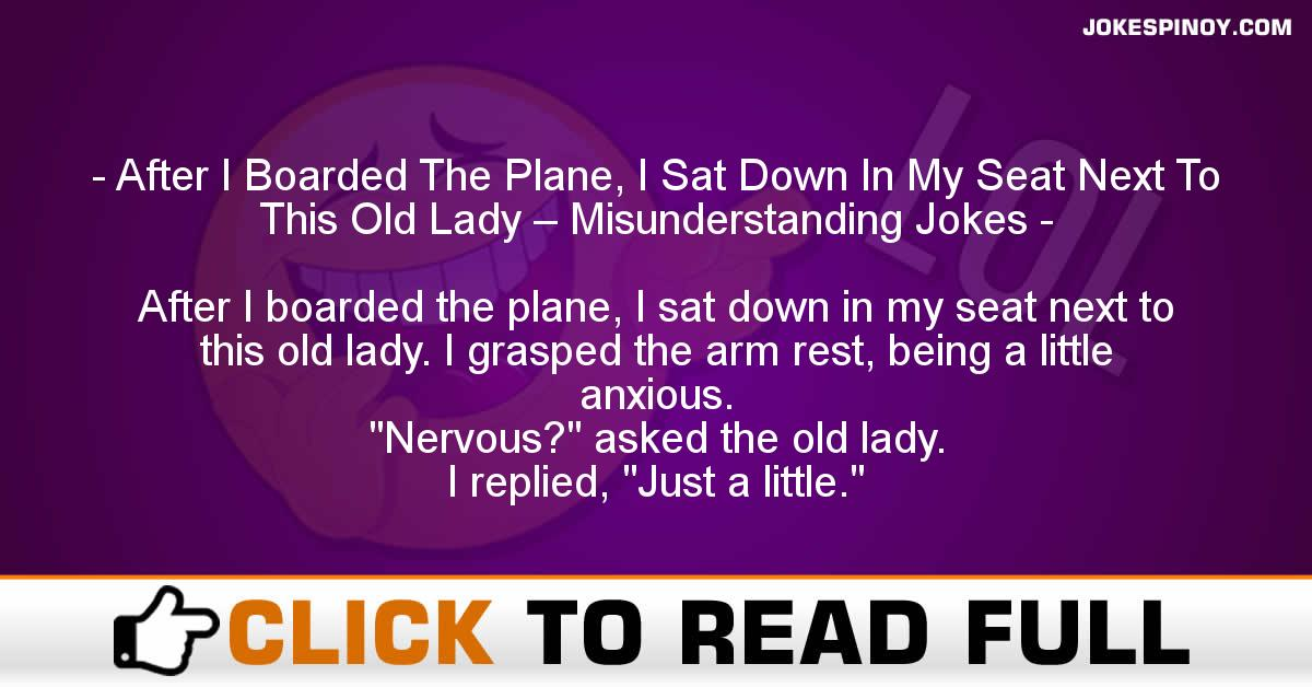 After I Boarded The Plane, I Sat Down In My Seat Next To This Old Lady – Misunderstanding Jokes