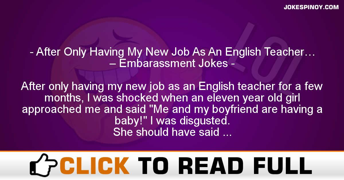 After Only Having My New Job As An English Teacher… – Embarassment Jokes