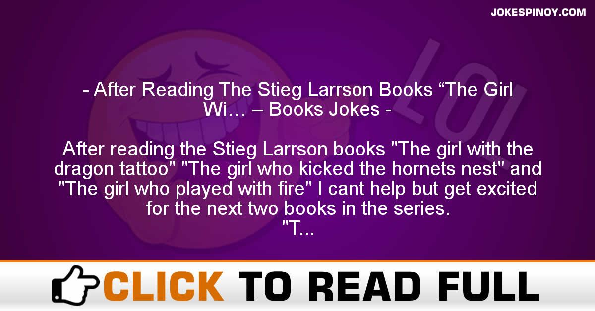 "After Reading The Stieg Larrson Books ""The Girl Wi… – Books Jokes"