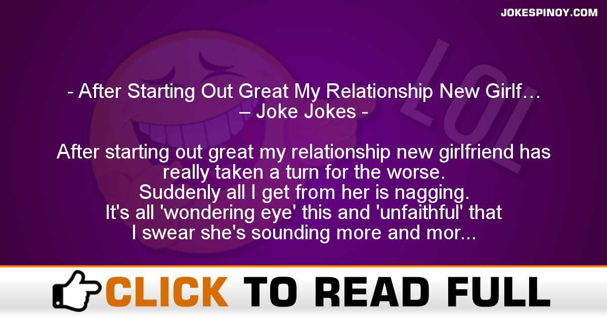 After Starting Out Great My Relationship New Girlf… – Joke Jokes