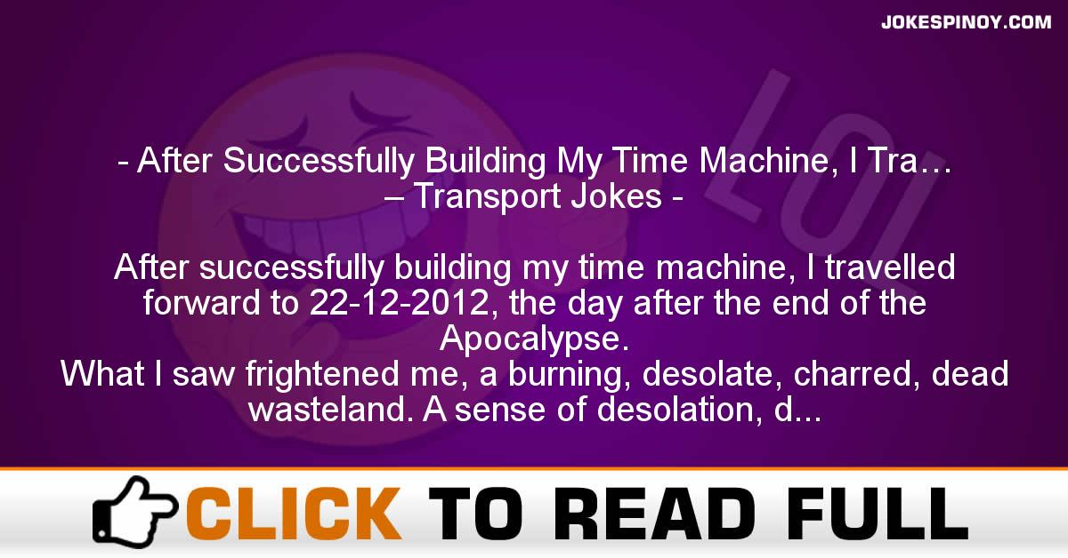 After Successfully Building My Time Machine, I Tra… – Transport Jokes
