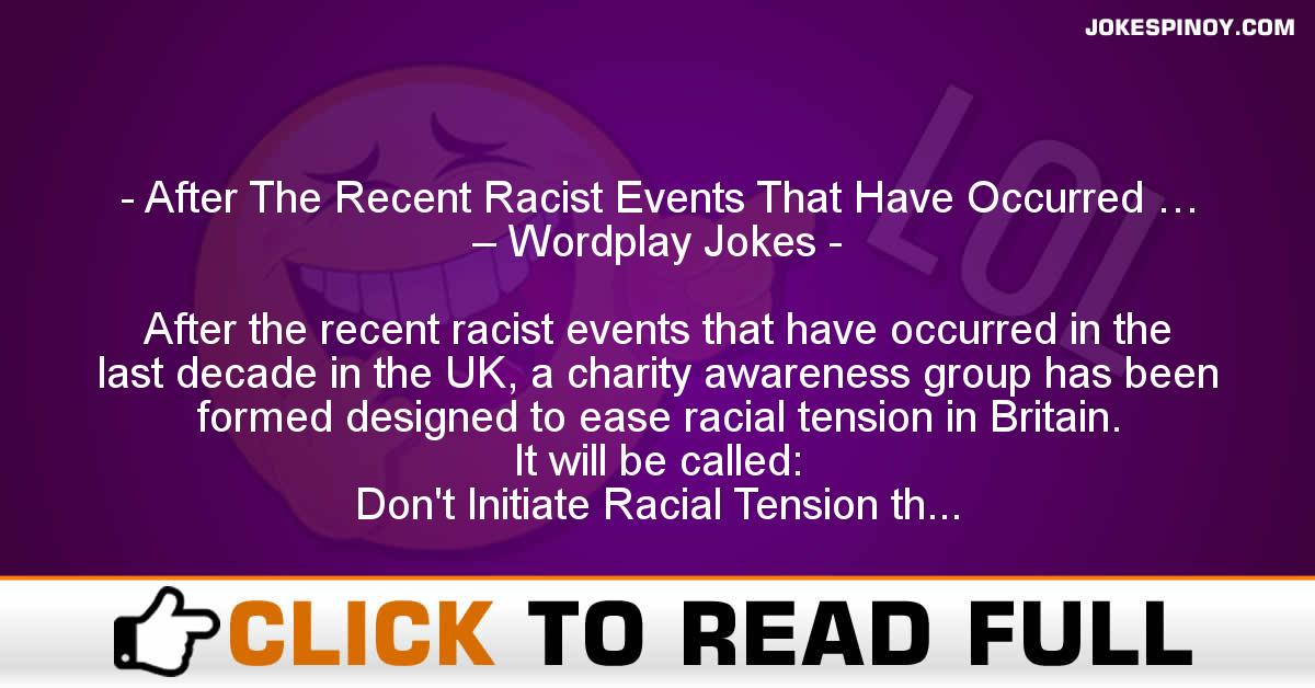 After The Recent Racist Events That Have Occurred … – Wordplay Jokes