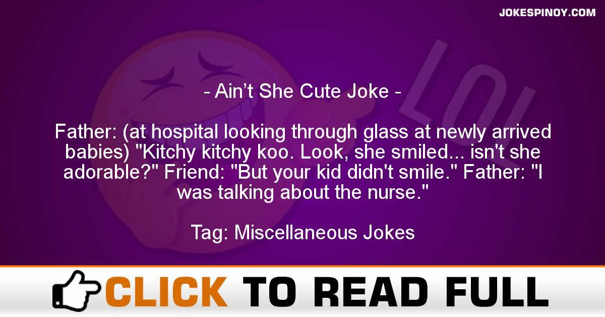 Ain't She Cute Joke