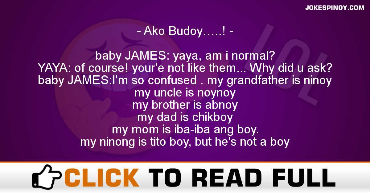 Ako Budoy…..!