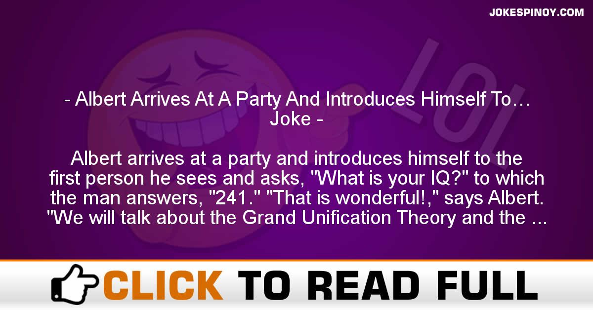 Albert Arrives At A Party And Introduces Himself To… Joke