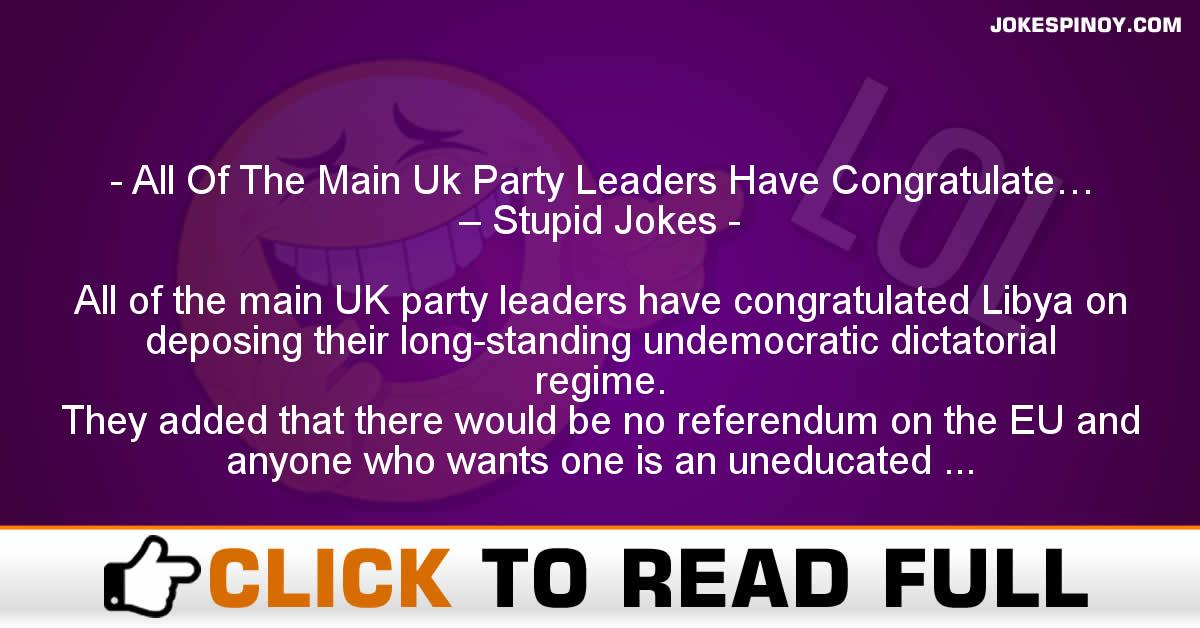 All Of The Main Uk Party Leaders Have Congratulate… – Stupid Jokes