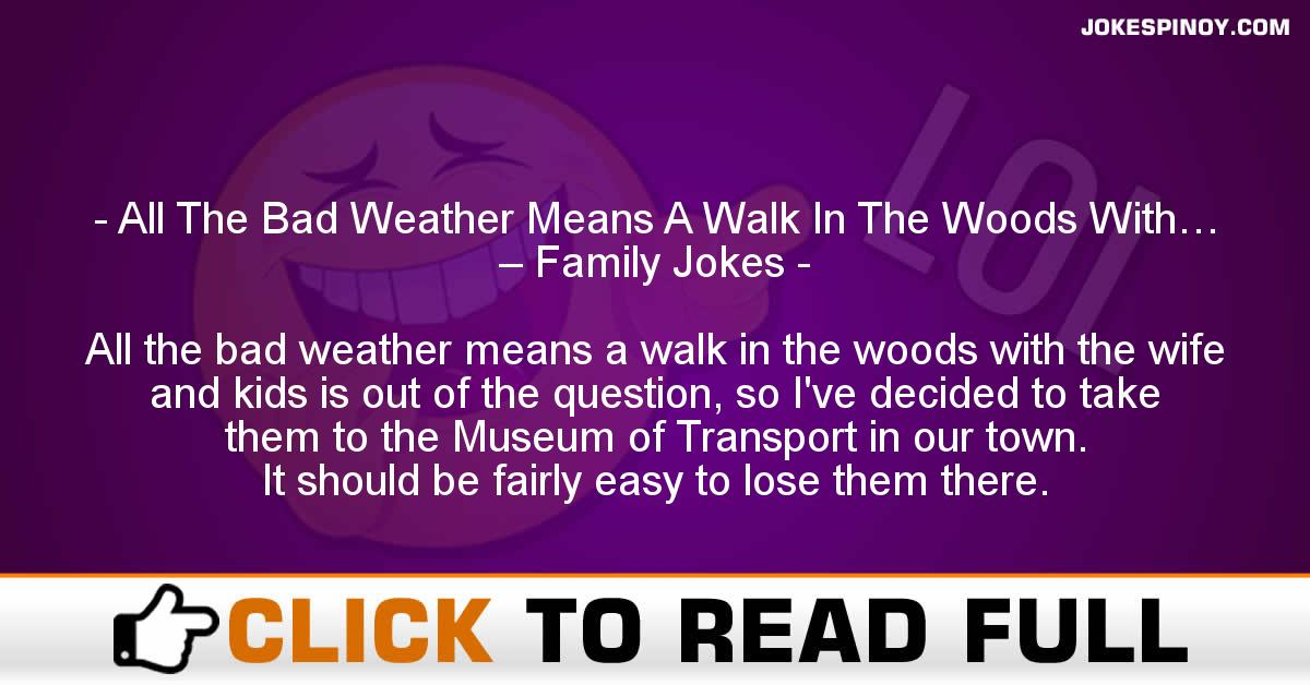 All The Bad Weather Means A Walk In The Woods With… – Family Jokes