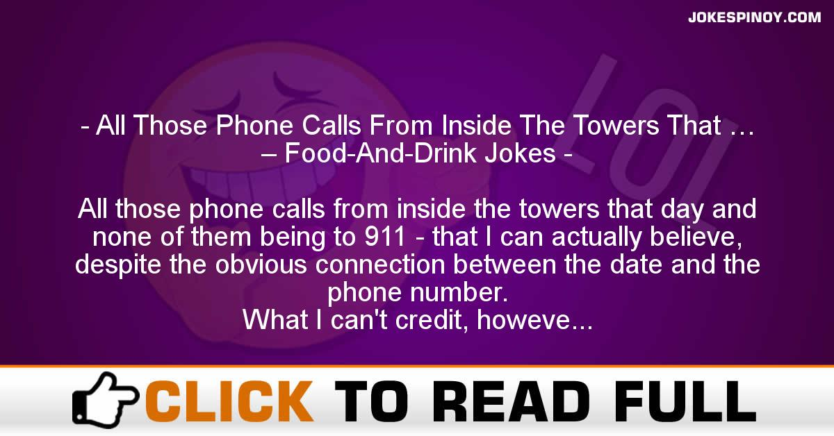 All Those Phone Calls From Inside The Towers That … – Food-And-Drink Jokes