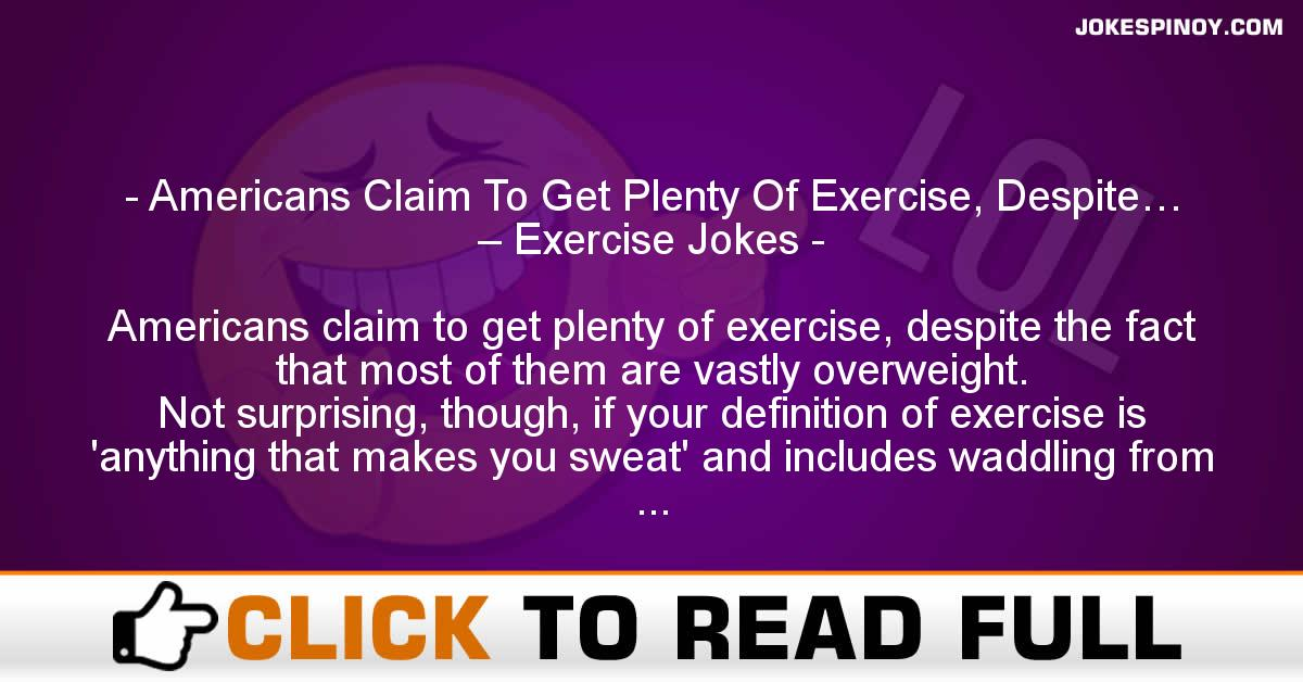 Americans Claim To Get Plenty Of Exercise, Despite… – Exercise Jokes