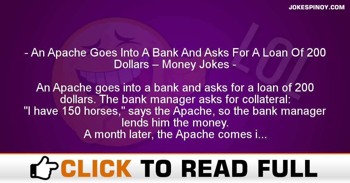 An Apache Goes Into A Bank And Asks For A Loan Of 200 Dollars – Money Jokes
