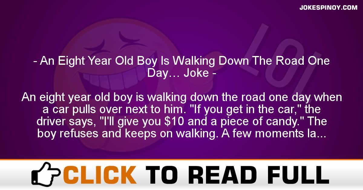 An Eight Year Old Boy Is Walking Down The Road One Day… Joke