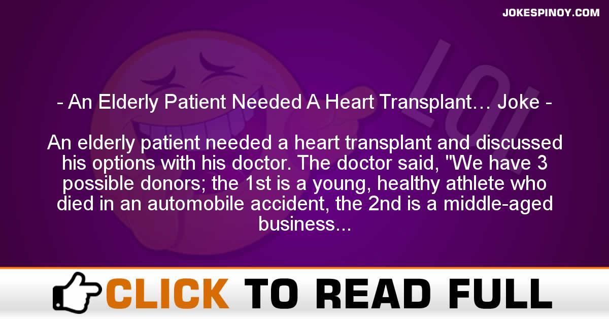 An Elderly Patient Needed A Heart Transplant… Joke