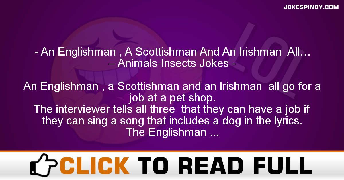 An Englishman , A Scottishman And An Irishman  All… – Animals-Insects Jokes