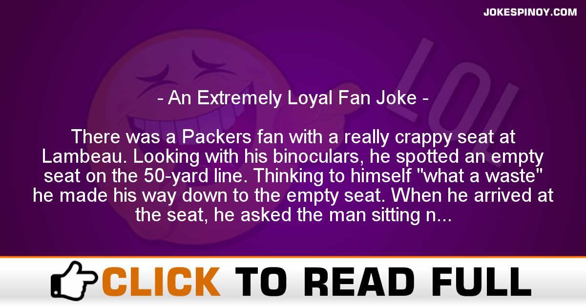 An Extremely Loyal Fan Joke - JokesPinoy com
