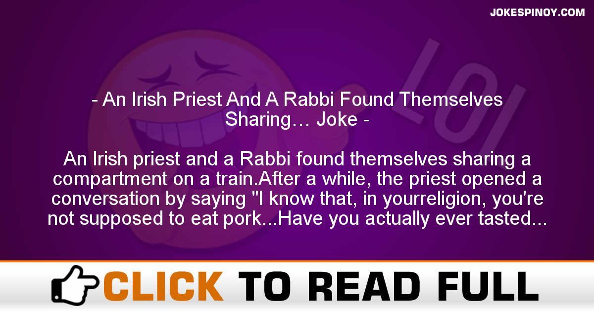 An Irish Priest And A Rabbi Found Themselves Sharing… Joke