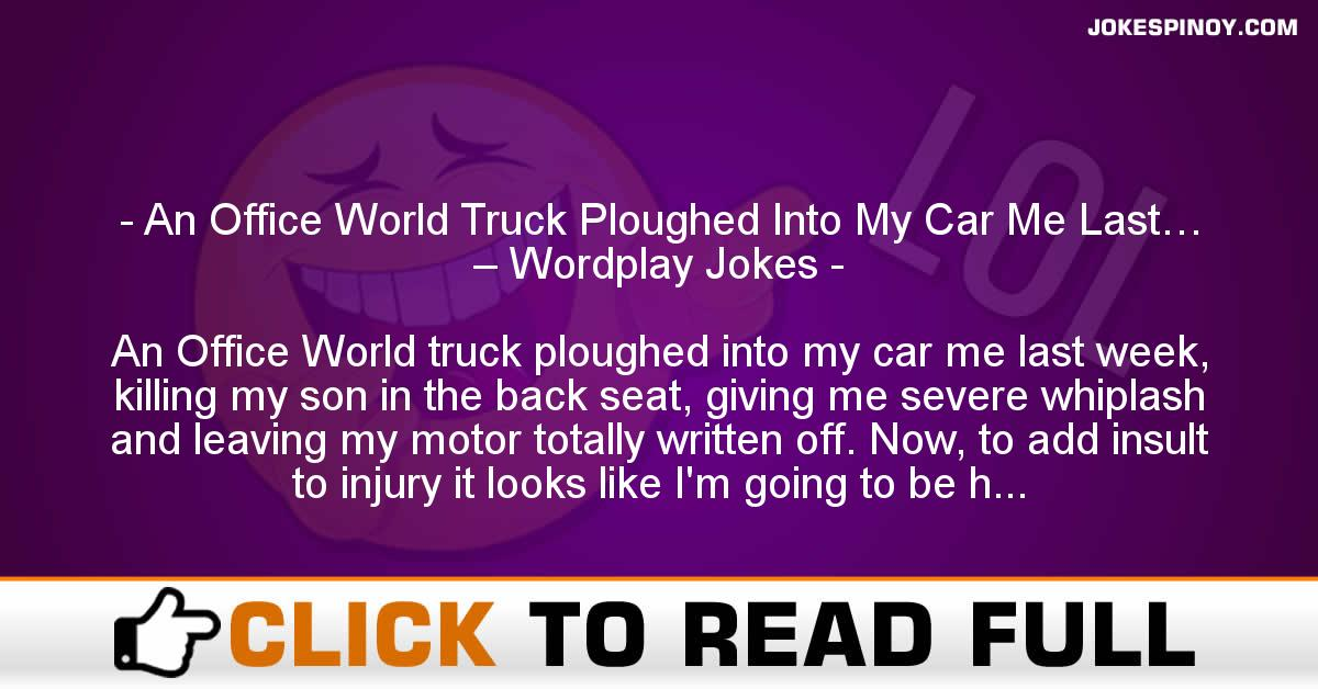 An Office World Truck Ploughed Into My Car Me Last… – Wordplay Jokes