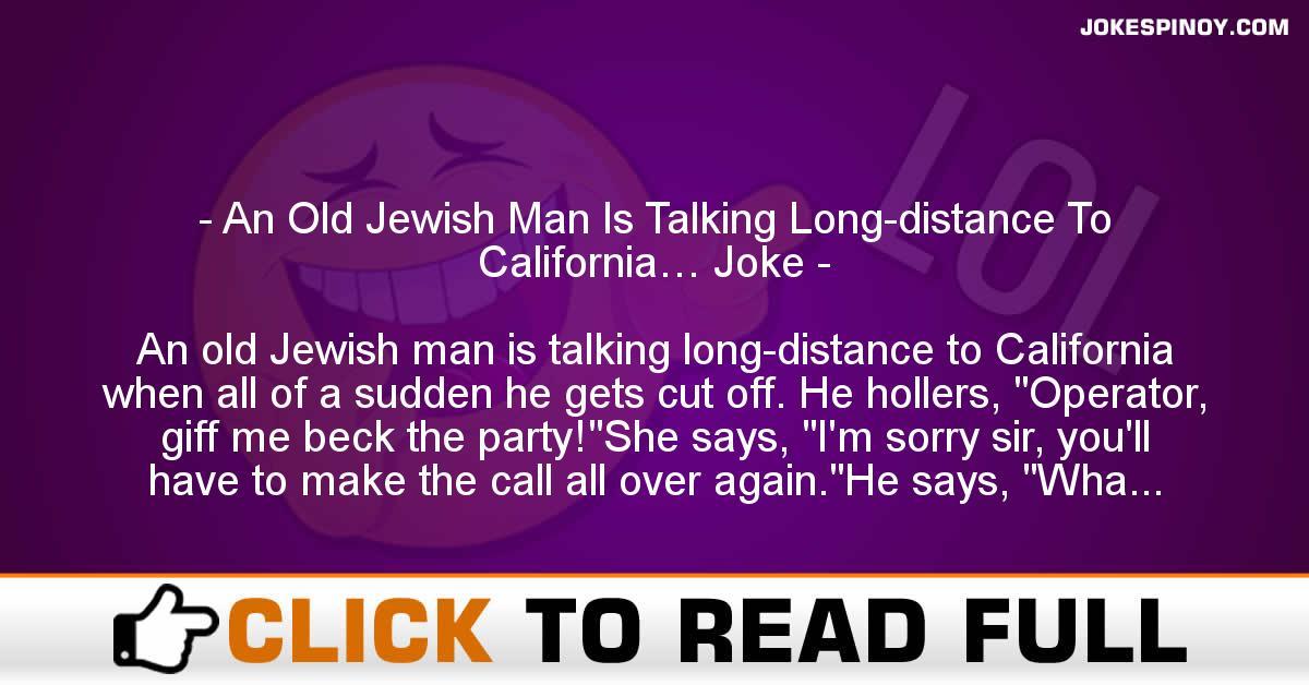 An Old Jewish Man Is Talking Long-distance To California… Joke