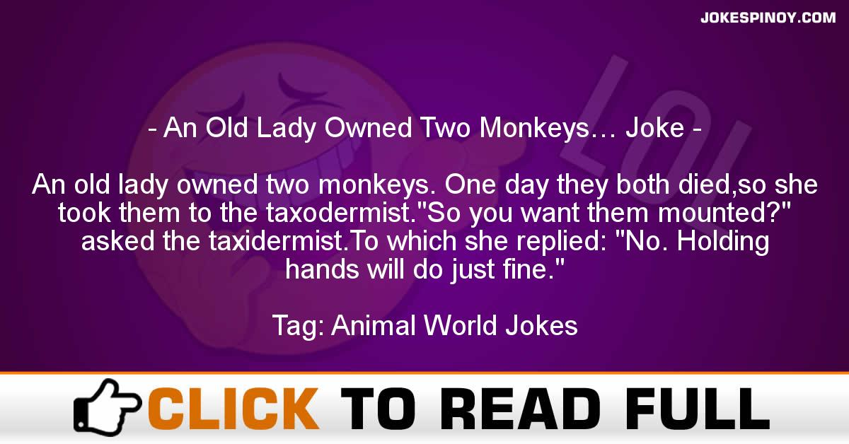 An Old Lady Owned Two Monkeys… Joke