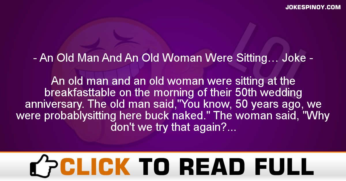 An Old Man And An Old Woman Were Sitting… Joke
