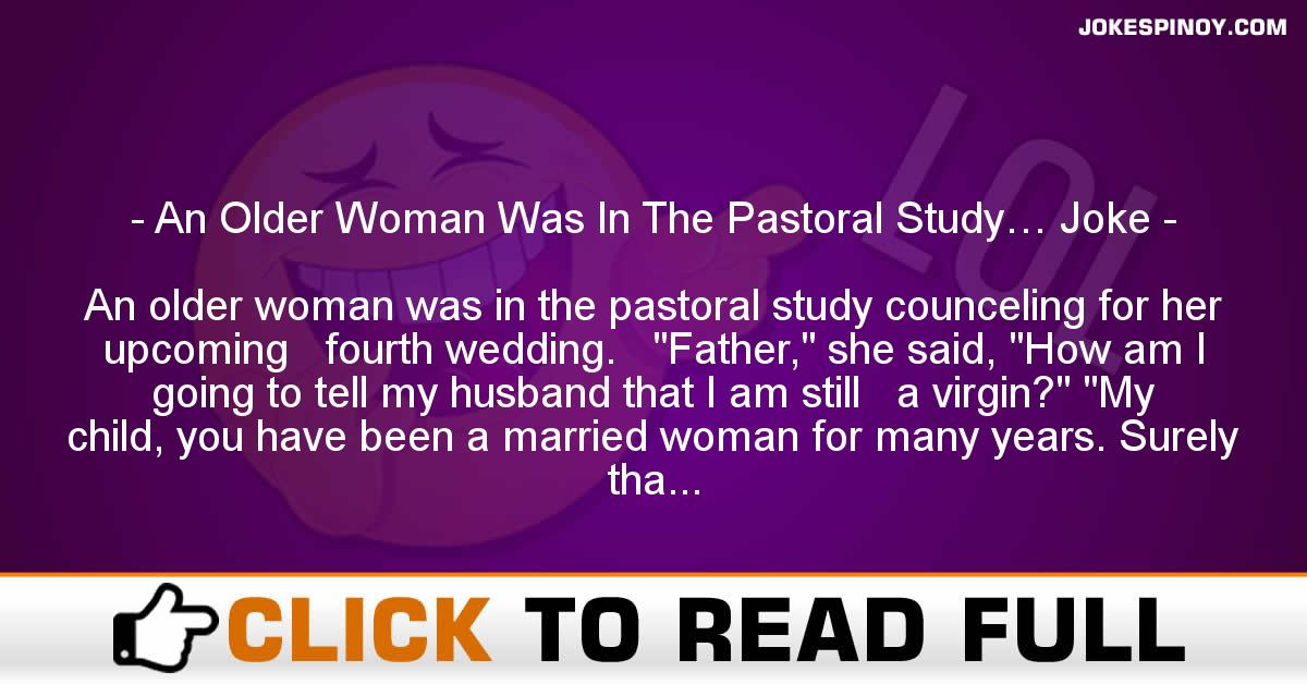 An Older Woman Was In The Pastoral Study… Joke