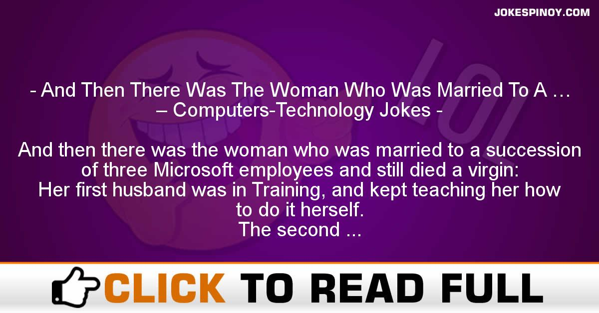 And Then There Was The Woman Who Was Married To A … – Computers-Technology Jokes