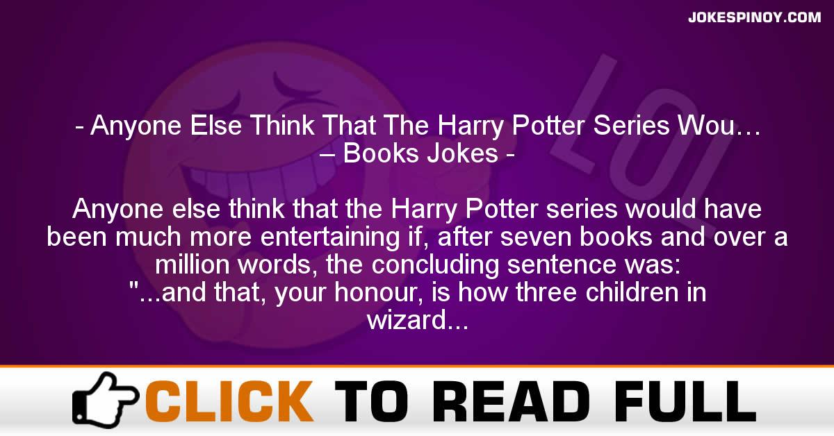 Anyone Else Think That The Harry Potter Series Wou… – Books Jokes