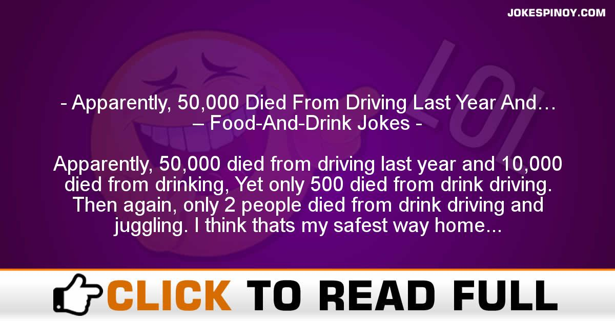 Apparently, 50,000 Died From Driving Last Year And… – Food-And-Drink Jokes