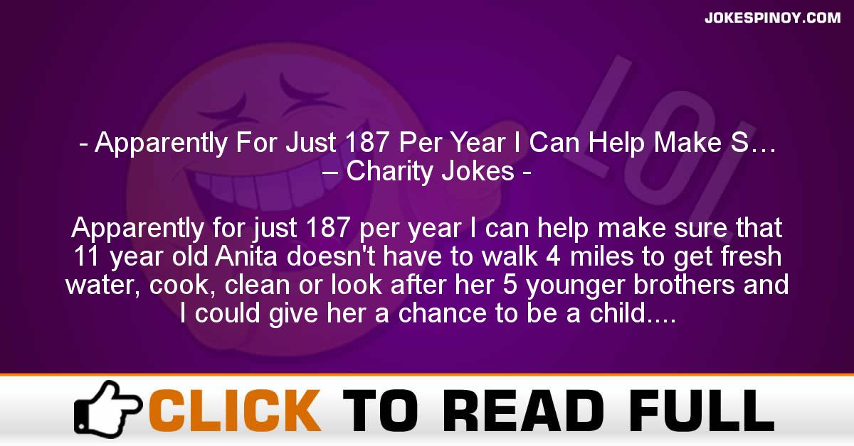 Apparently For Just 187 Per Year I Can Help Make S… – Charity Jokes