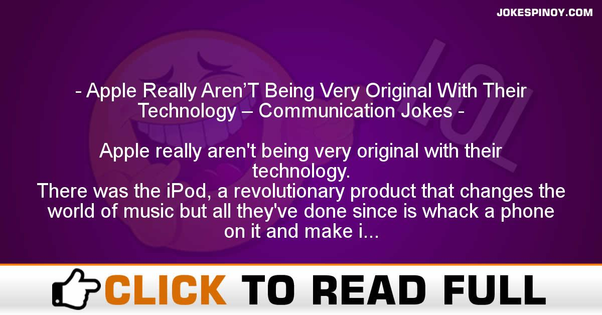 Apple Really Aren'T Being Very Original With Their Technology – Communication Jokes