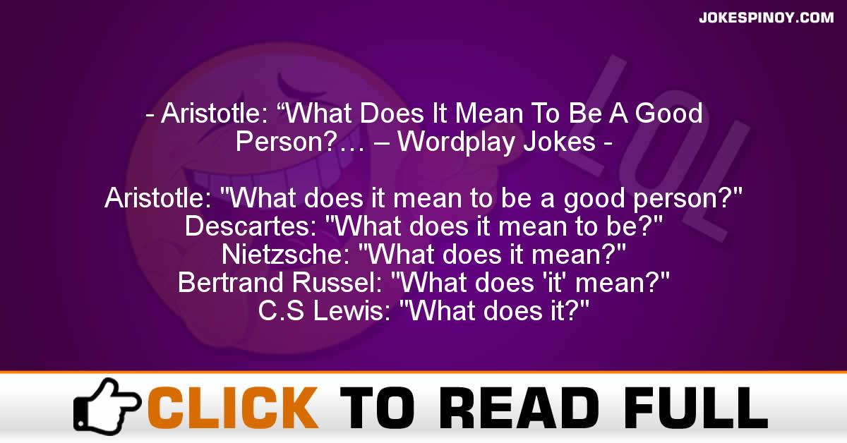 "Aristotle: ""What Does It Mean To Be A Good Person?… – Wordplay Jokes"