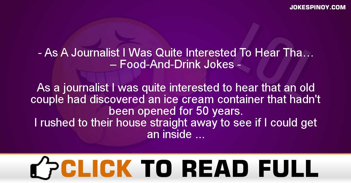 As A Journalist I Was Quite Interested To Hear Tha… – Food-And-Drink Jokes