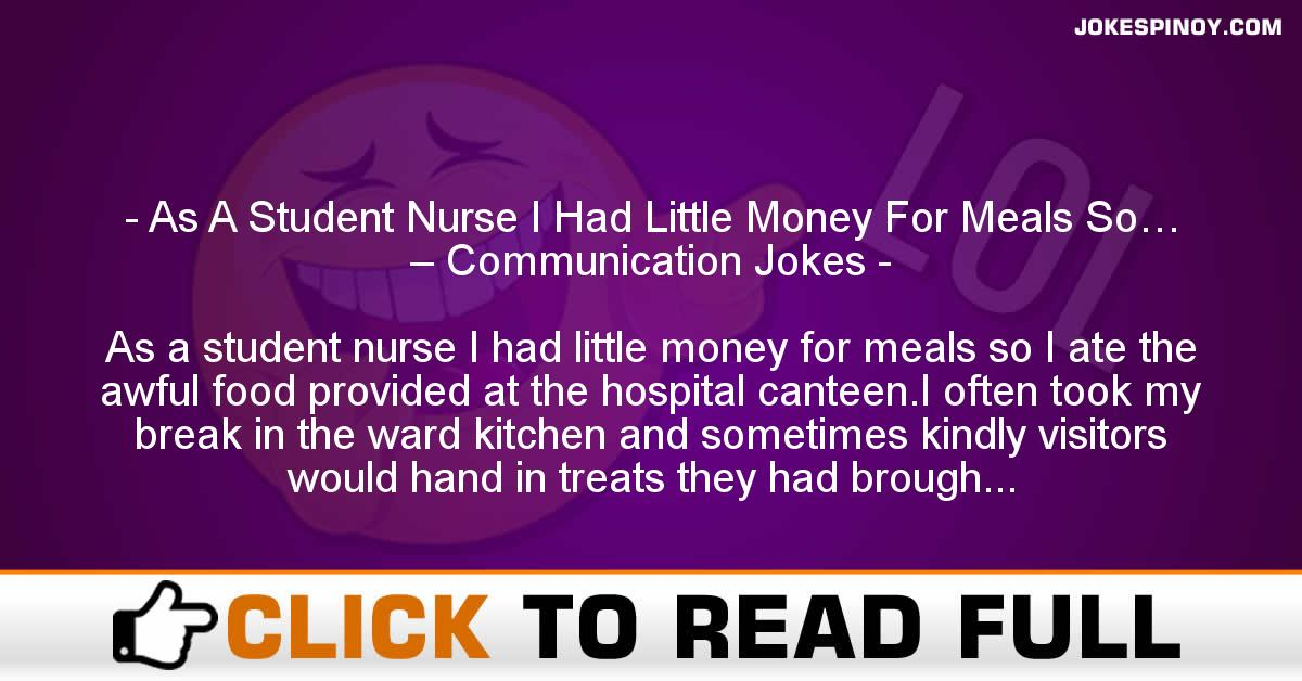 As A Student Nurse I Had Little Money For Meals So… – Communication Jokes