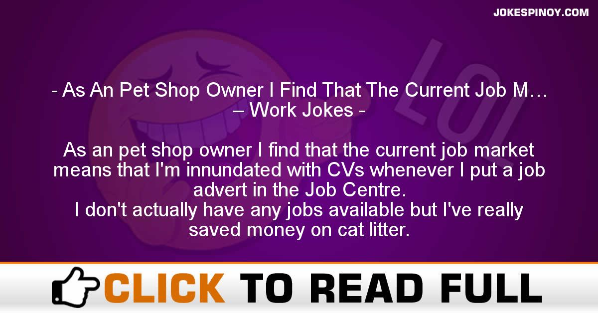 As An Pet Shop Owner I Find That The Current Job M… – Work Jokes