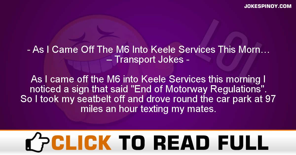 As I Came Off The M6 Into Keele Services This Morn… – Transport Jokes