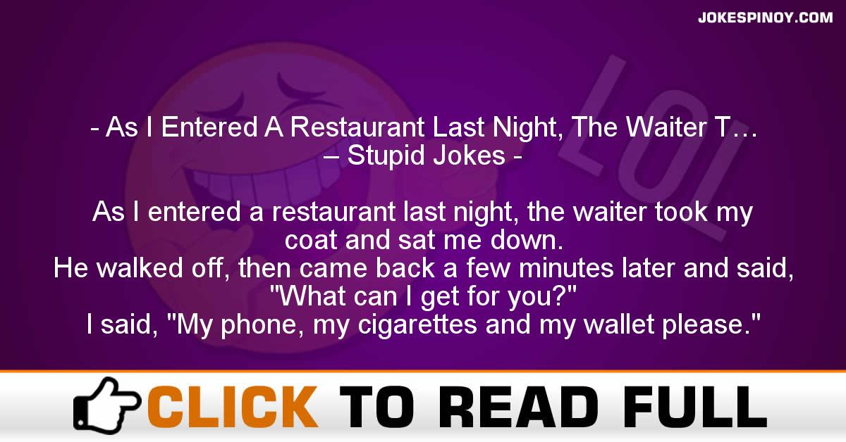 As I Entered A Restaurant Last Night, The Waiter T… – Stupid Jokes
