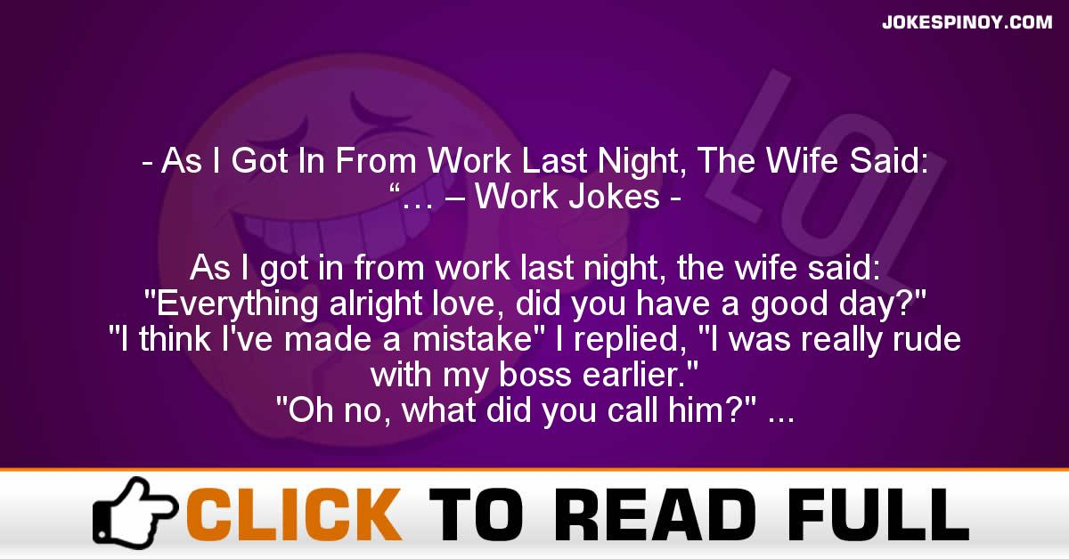 """As I Got In From Work Last Night, The Wife Said: """"… – Work Jokes"""