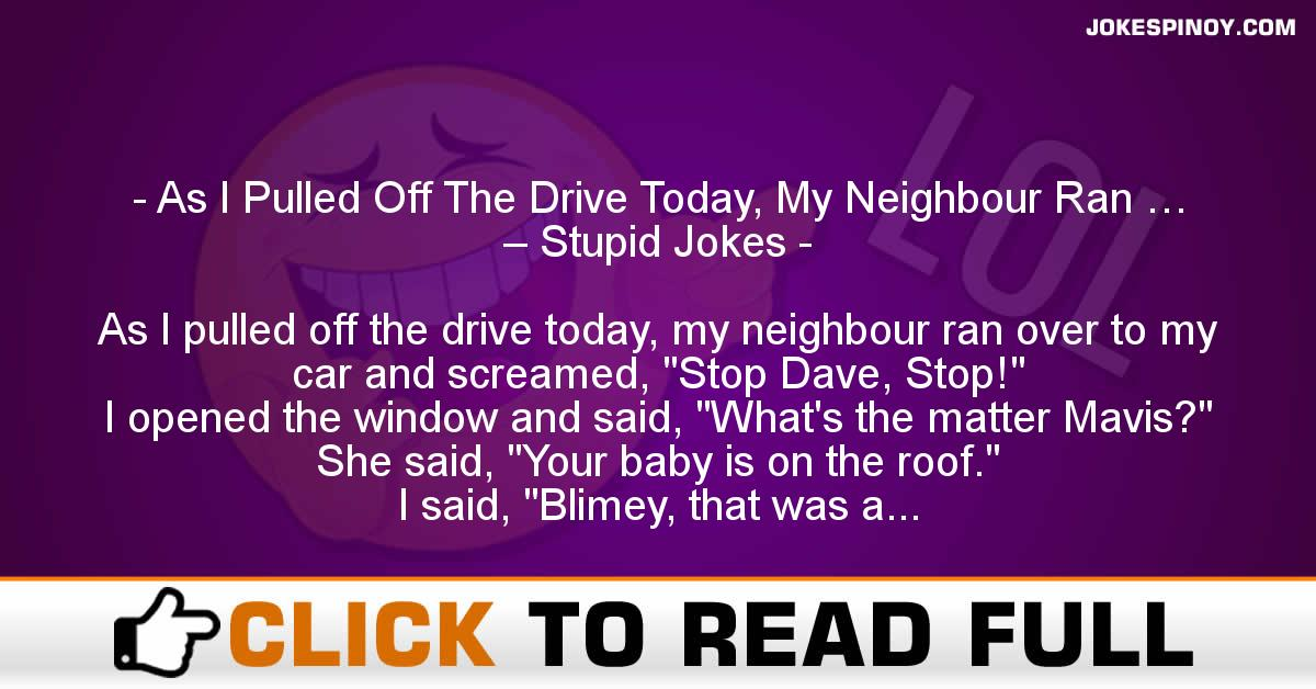 As I Pulled Off The Drive Today, My Neighbour Ran … – Stupid Jokes