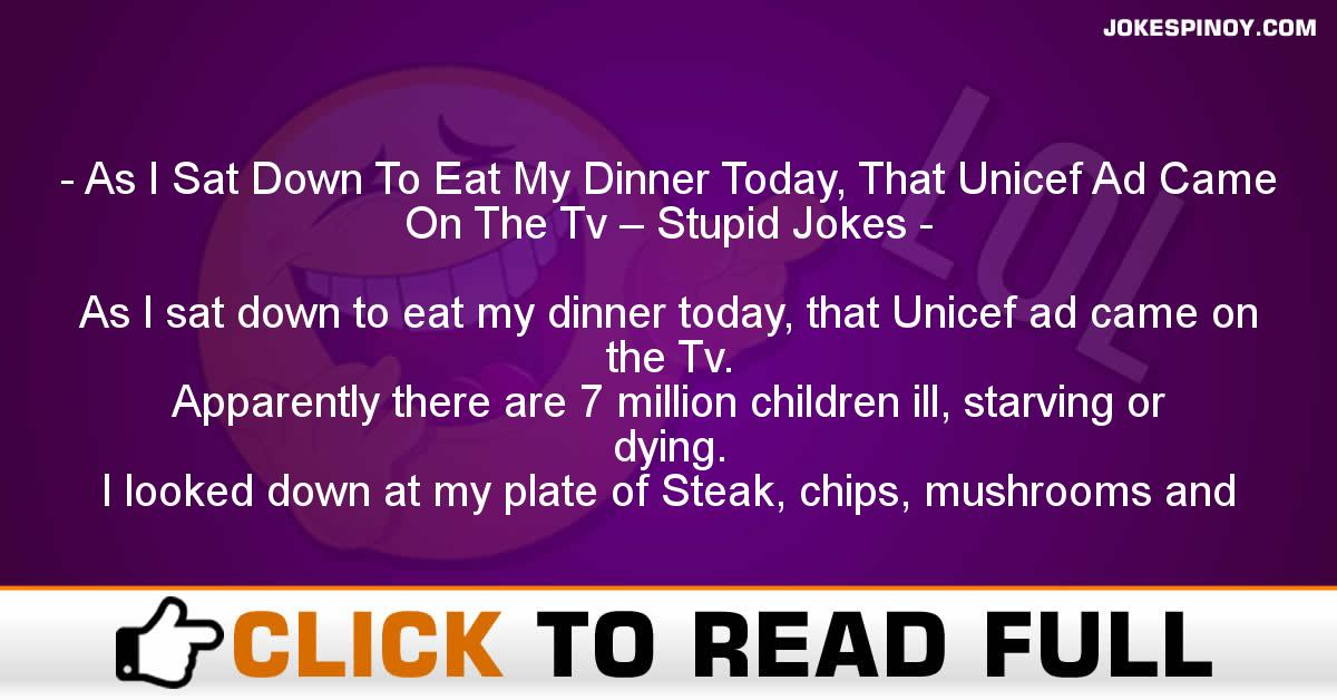 As I Sat Down To Eat My Dinner Today, That Unicef Ad Came On The Tv – Stupid Jokes