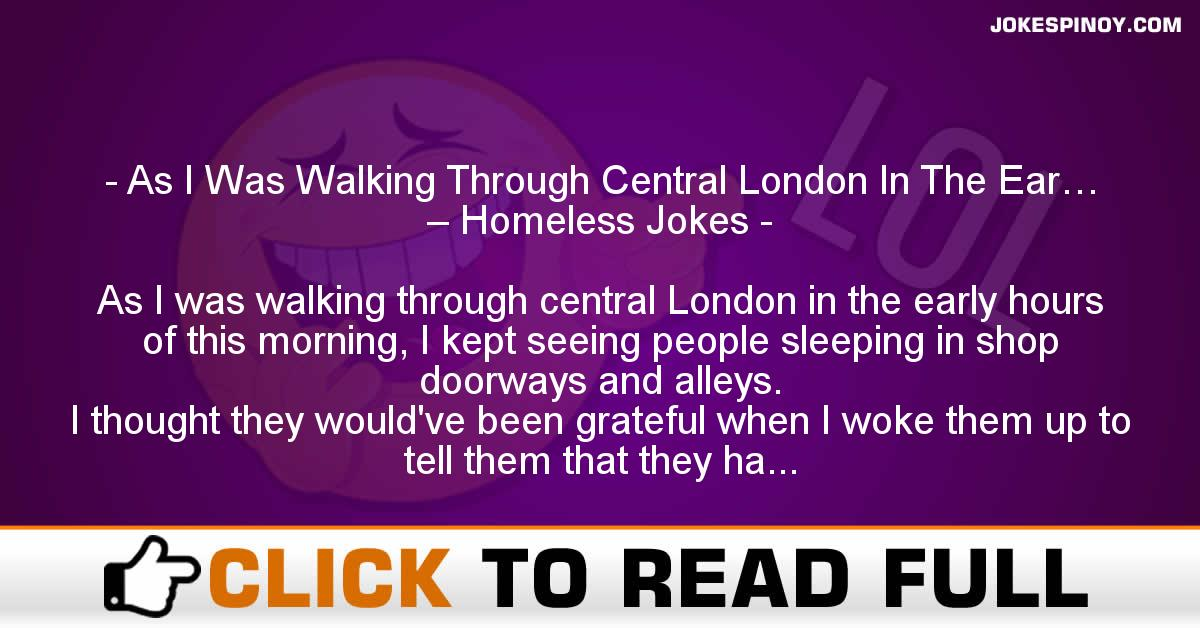 As I Was Walking Through Central London In The Ear… – Homeless Jokes