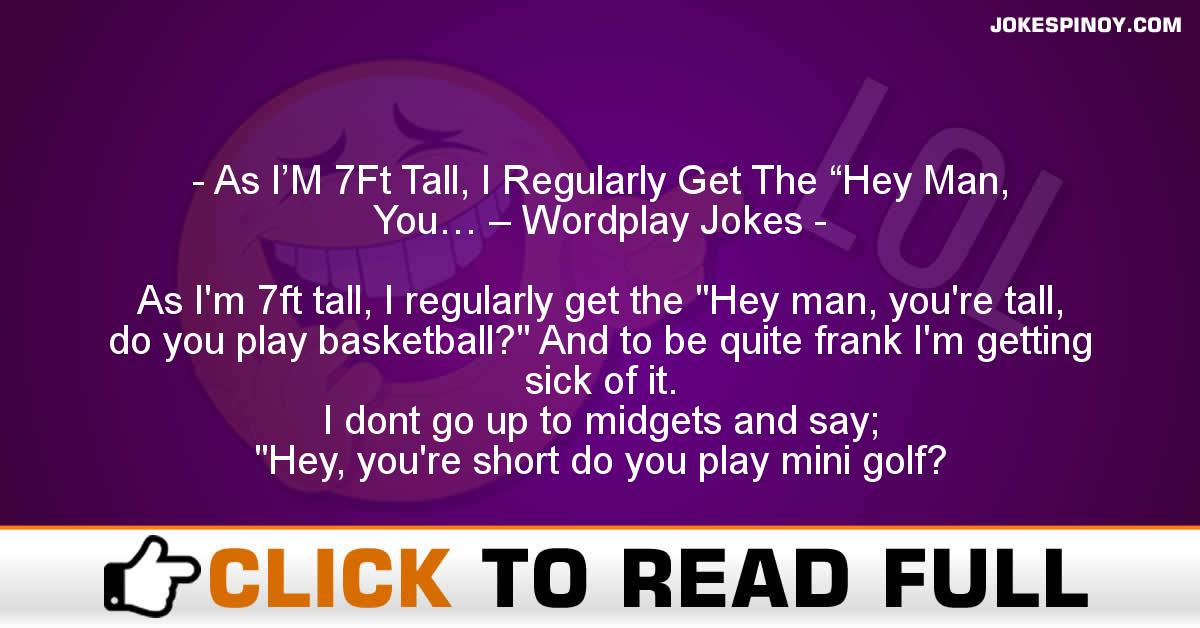 "As I'M 7Ft Tall, I Regularly Get The ""Hey Man, You… – Wordplay Jokes"