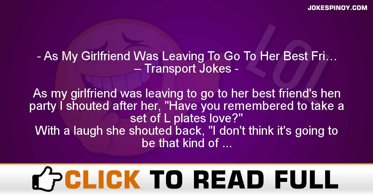 As My Girlfriend Was Leaving To Go To Her Best Fri… – Transport Jokes