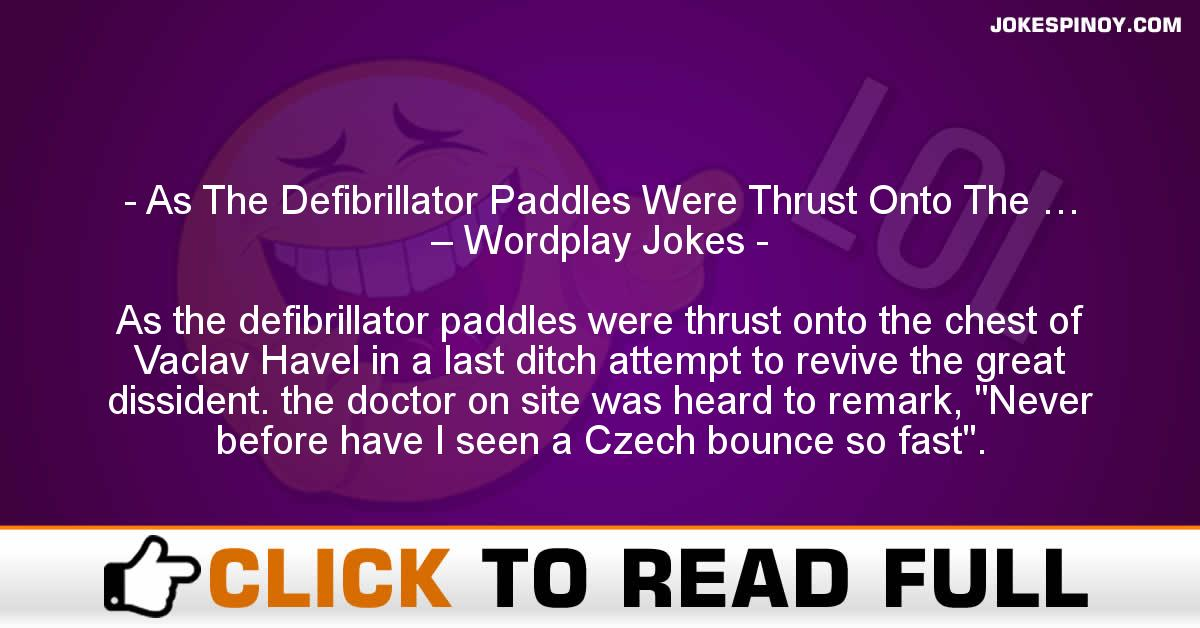As The Defibrillator Paddles Were Thrust Onto The … – Wordplay Jokes