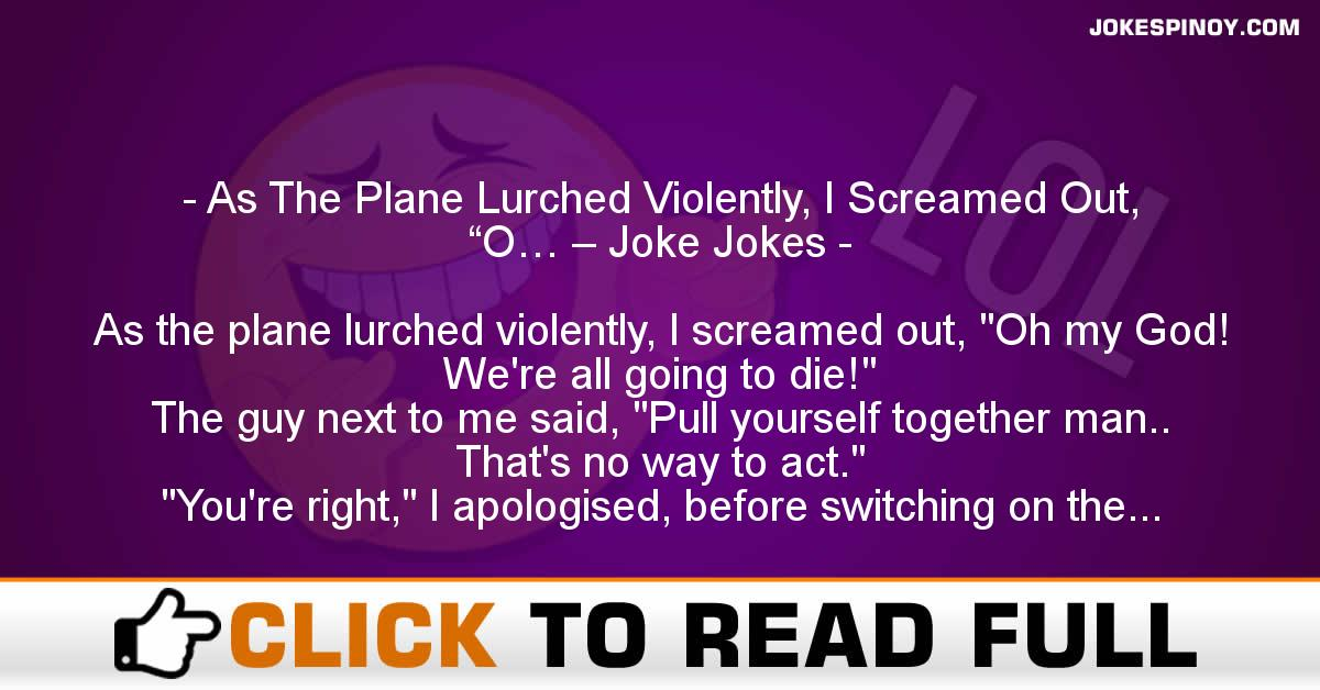 """As The Plane Lurched Violently, I Screamed Out, """"O… – Joke Jokes"""