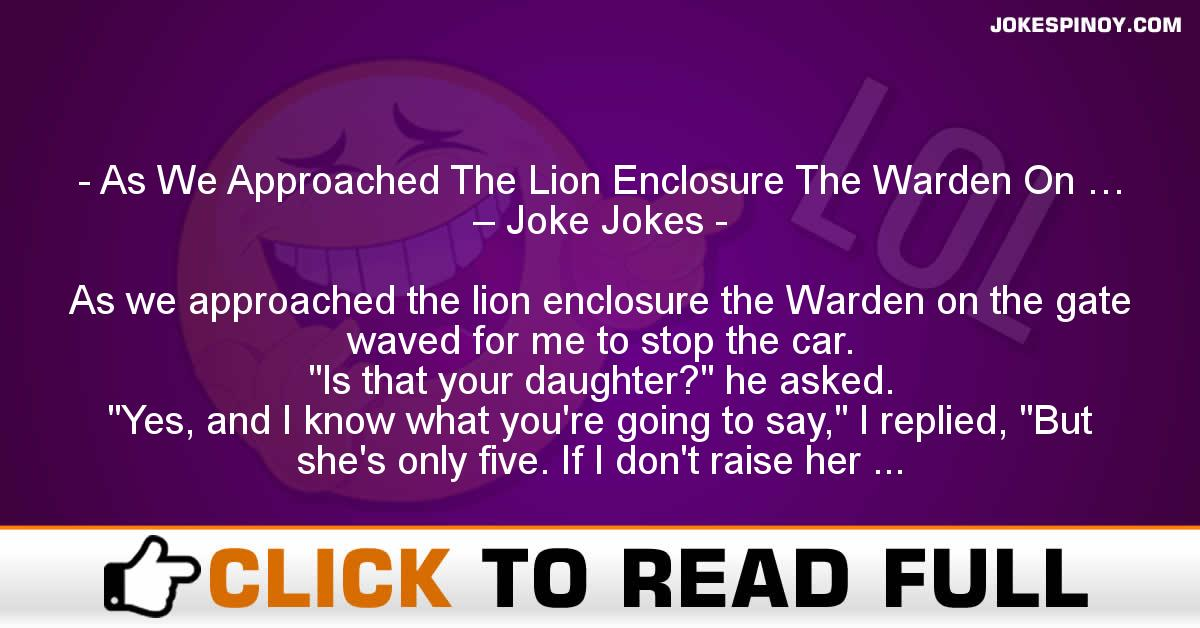 As We Approached The Lion Enclosure The Warden On … – Joke Jokes