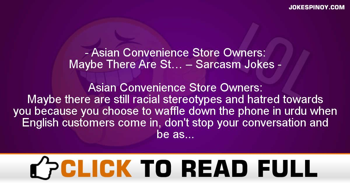 Asian Convenience Store Owners: Maybe There Are St… – Sarcasm Jokes