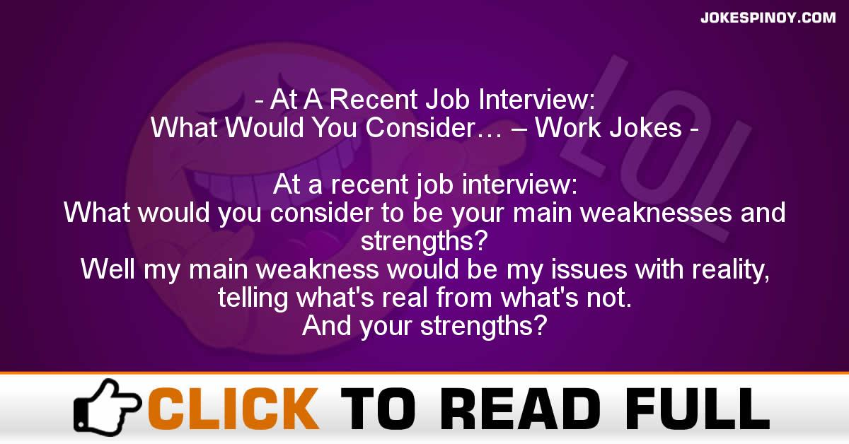 At A Recent Job Interview: What Would You Consider… – Work Jokes