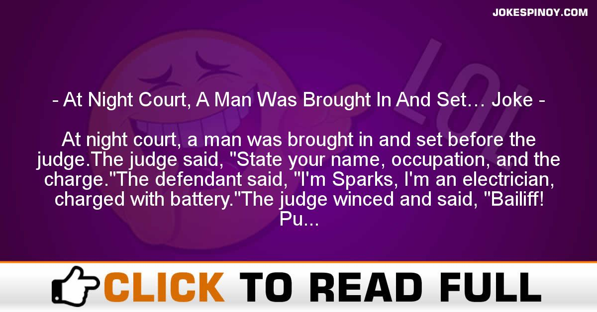 At Night Court, A Man Was Brought In And Set… Joke